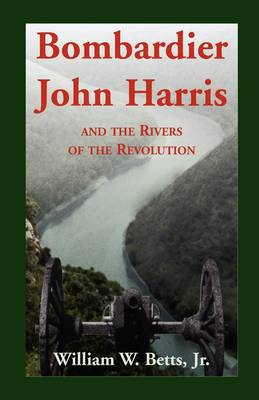 Bombardier John Harris and the Rivers of the Revolution (Paperback)