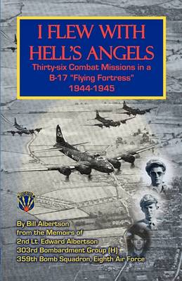 I Flew with Hell's Angels, Thirty-Six Combat Missions in A B-17 Flying Fortress 1944-1945 (Paperback)