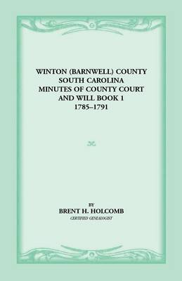 Winton (Barnwell) County, South Carolina Minutes of County Court and Will Book 1, 1785-1791 (Paperback)