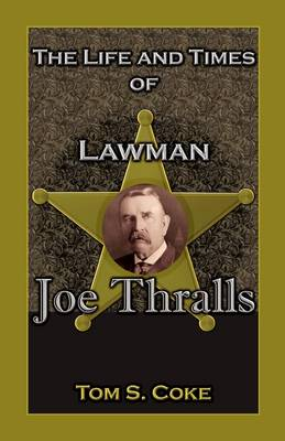 The Life and Times of Lawman Joe Thralls (Paperback)
