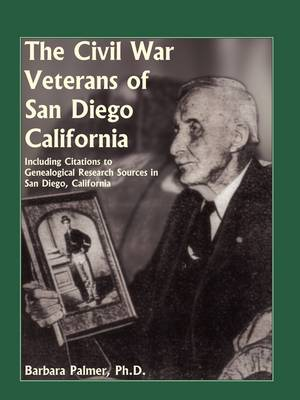 The Civil War Veterans of San Diego: Including Citations to Genealogical Research Sources in San Diego, California (Paperback)