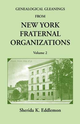 Genealogical Gleanings from New York Fraternal Organizations, Volume 2 (Paperback)