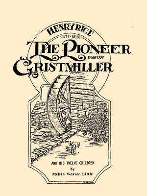 Henry Rice, (1717-1818), the Pioneer Tennessee Gristmiller and His Twelve Children (Paperback)