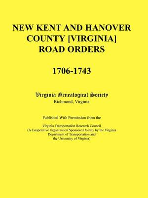 New Kent and Hanover County [Virginia] Road Orders, 1706-1743. Published with Permission from the Virginia Transportation Research Council (a Cooperative Organization Sponsored Jointly by the Virginia Department of Transportation and the University of Vir (Paperback)