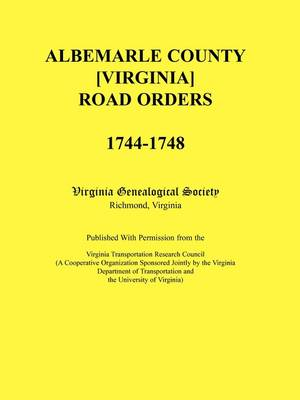 Albemarle County [Virginia] Road Orders, 1744-1748. Published with Permission from the Virginia Transportation Research Council (a Cooperative Organization Sponsored Jointly by the Virginia Department of Transportation and the University of Virginia) (Paperback)