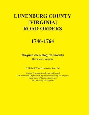 Lunenburg County [Virginia] Road Orders, 1746-1764. Published with Permission from the Virginia Transportation Research Council (a Cooperative Organiz (Paperback)