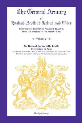 The General Armory of England, Scotland, Ireland, and Wales, Comprising a Registry of Armorial Bearings from the Earliest to the Present Time, Volume (Paperback)
