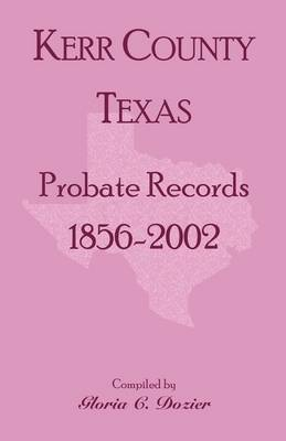 Kerr County, Texas Probate Records, 1856-2002 (Paperback)
