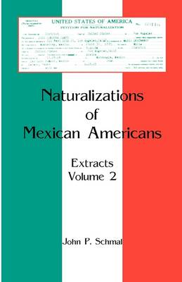 Naturalizations of Mexican Americans: Extracts, Volume 2 (Paperback)