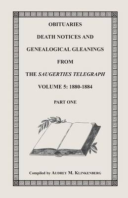 Obituaries, Death Notices & Genealogical Gleanings from the Saugerties Telegraph, Volume 5: 1880-1884 (Paperback)