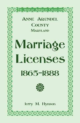 The African American Collection: Anne Arundel County, Maryland Marriage Licenses, 1865-1888 (Paperback)