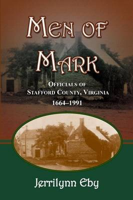 Men of Mark: Officials of Stafford County, Virginia (Paperback)
