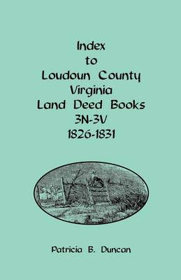 Index to Loudoun County, Virginia Land Deed Books, 3n-3v, 1826-1831 (Paperback)