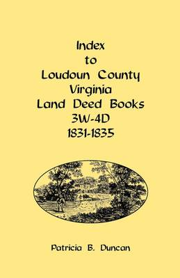 Index to Loudoun County, Virginia Land Deed Books, 3w-4D, 1831-1835 (Paperback)