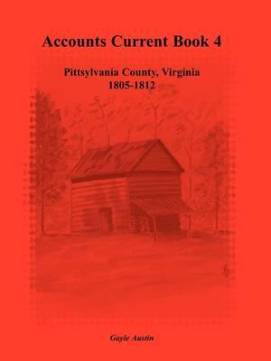Accounts Current Book 4, Pittsylvania County, Virginia, 1805-1812 (Paperback)