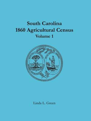 South Carolina 1860 Agricultural Census: Volume 1 (Paperback)