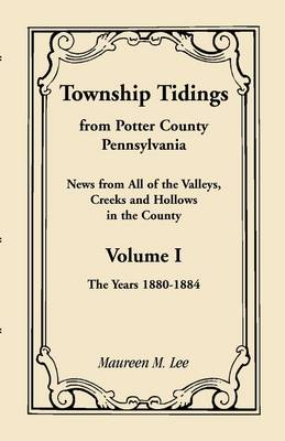 Township Tidings, from Potter County, Pennsylvania, Volume 1, 1880-1884 (Paperback)