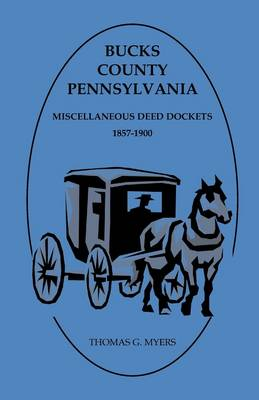 Bucks County, Pennsylvania, Miscellaneous Deed Dockets 1857-1900 (Paperback)