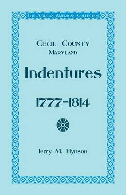 The African American Collection, Indentures, Cecil County, Maryland 1777-1814 (Paperback)