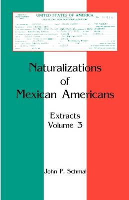 Naturalizations of Mexican Americans: Extracts, Volume 3 (Paperback)