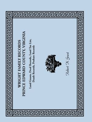 Wright Family Records: Prince Edward County, Virginia, Land Grants, Deed Records, Land Tax List, Death Records, Probate Records (Paperback)