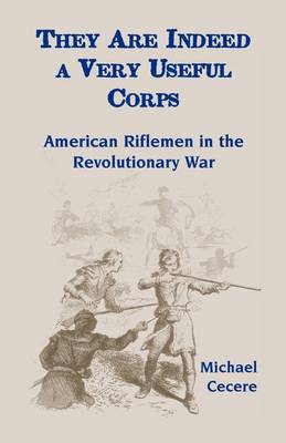 They Are Indeed a Very Useful Corps, American Riflemen in the Revolutionary War (Paperback)