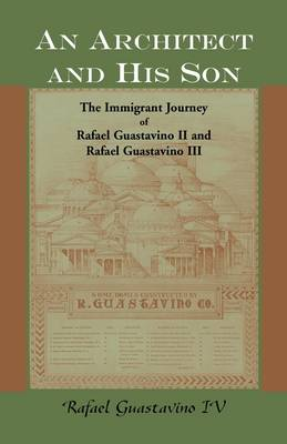An Architect and His Son: The Immigrant Journey of Rafael Guastavino II and Rafael Guastavino III (Paperback)