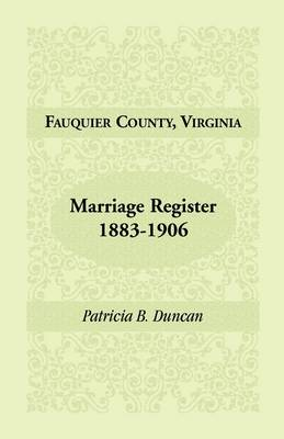 Fauquier County, Virginia, Marriage Register, 1883-1906 (Paperback)