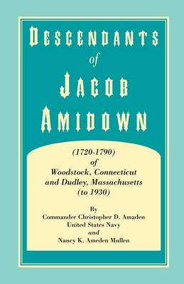 Descendants of Jacob Amidown, (1720-1790) of Woodstock, Connecticut, and Dudley, Massachusetts (to 1930) (Paperback)