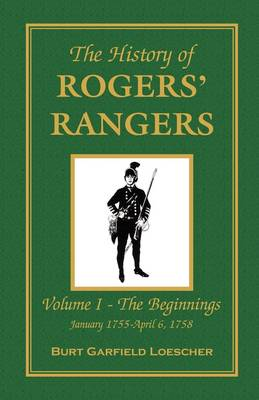 The History of Rogers' Rangers: Vol. I: The Beginnings, January 1755-April 6, 1758 (Paperback)