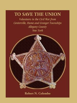 To Save the Union: Volunteers in the Civil War from Centerville, Hume and Granger Townships, Allegany County, New York (Paperback)
