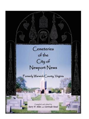 Cemeteries of the City of Newport News, Formerly Warwick County, Virginia (Paperback)