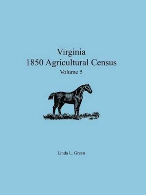Virginia 1850 Agricultural Census, Volume 5 (Paperback)