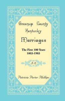 Greenup County, Kentucky Marriages: The First 100 Years, 1803-1903, A-K (Paperback)