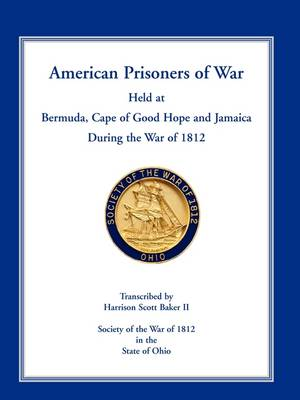 American Prisoners of War Held at Bermuda, Cape of Good Hope and Jamaica During the War of 1812 (Paperback)
