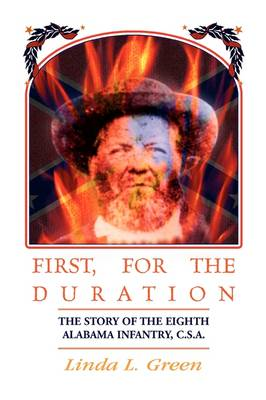 First, for the Duration: The Story of the Eighth (8th) Alabama Infantry, C.S.A. (Paperback)