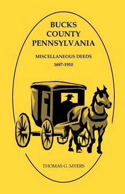 Bucks County, Pennsylvania, Miscellaneous Deeds 1687-1910 (Paperback)