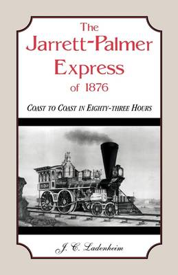 The Jarrett-Palmer Express of 1876, Coast to Coast in Eighty-Three Hours (Paperback)