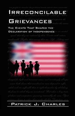 Irreconcilable Grievances: The Events That Shaped the Declaration of Independence (Paperback)