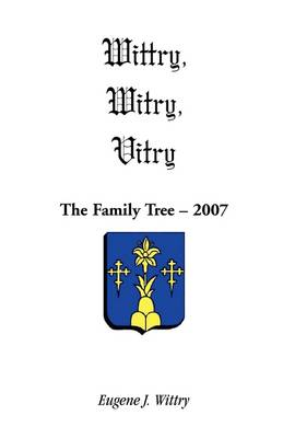 Wittry, Witry, Vitry: The Family Tree, 2007 (Paperback)