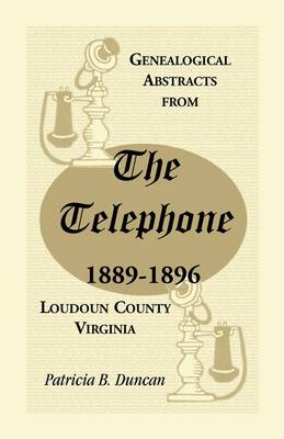 Genealogical Abstracts from the Telephone, 1889-1896, Loudoun County, Virginia (Paperback)