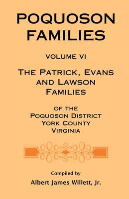 Poquoson Families, Volume VI: The Patrick, Evans and Lawsons Families of the Poquoson District, York County, Virginia - Poquoson Families (Paperback)