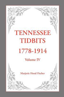 Tennessee Tidbits, 1778-1914, Volume IV (Paperback)