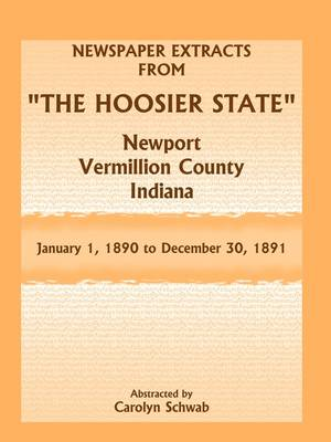 """Newspaper Extracts from """"The Hoosier State"""" Newspapers, Newport, Vermillion County, Indiana, January 1, 1890 - December 30, 1891 (Paperback)"""