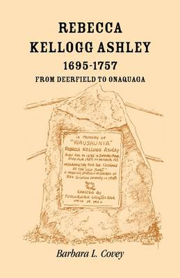 Rebecca Kellogg Ashley, 1695-1757. from Deerfield to Onaquaga (Paperback)