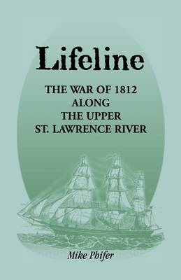 Lifeline: The War of 1812 Along the Upper St. Lawrence River (Paperback)