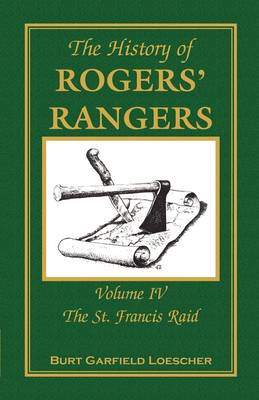 The History of Rogers' Rangers: Volume 4, the St. Francis Raid (Paperback)