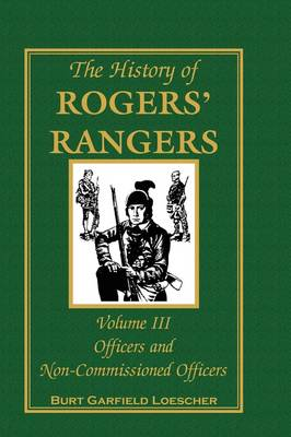 The History of Rogers' Rangers, Volume 3: Officers and Non-Commissioned Officers (Paperback)