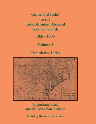 Guide and Index to the Texas Adjutant General Service Records, 1836-1935: Volume 1, Cumulative Index (Paperback)