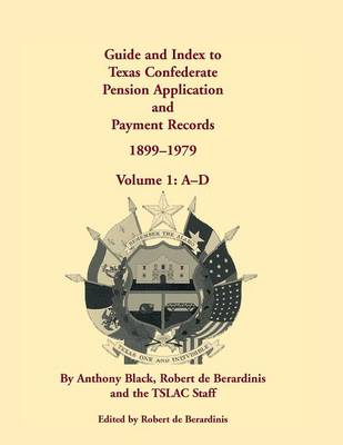Guide and Index to Texas Confederate Pension Application and Payment Records, 1899-1979, Volume 1, A-D (Paperback)